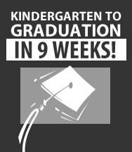 Kindergarten to graduation in 10 weeks!